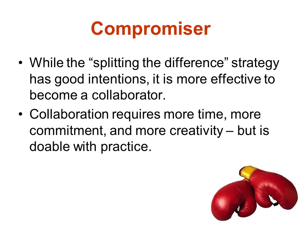 Compromiser While the splitting the difference strategy has good intentions, it is more effective to become a collaborator.