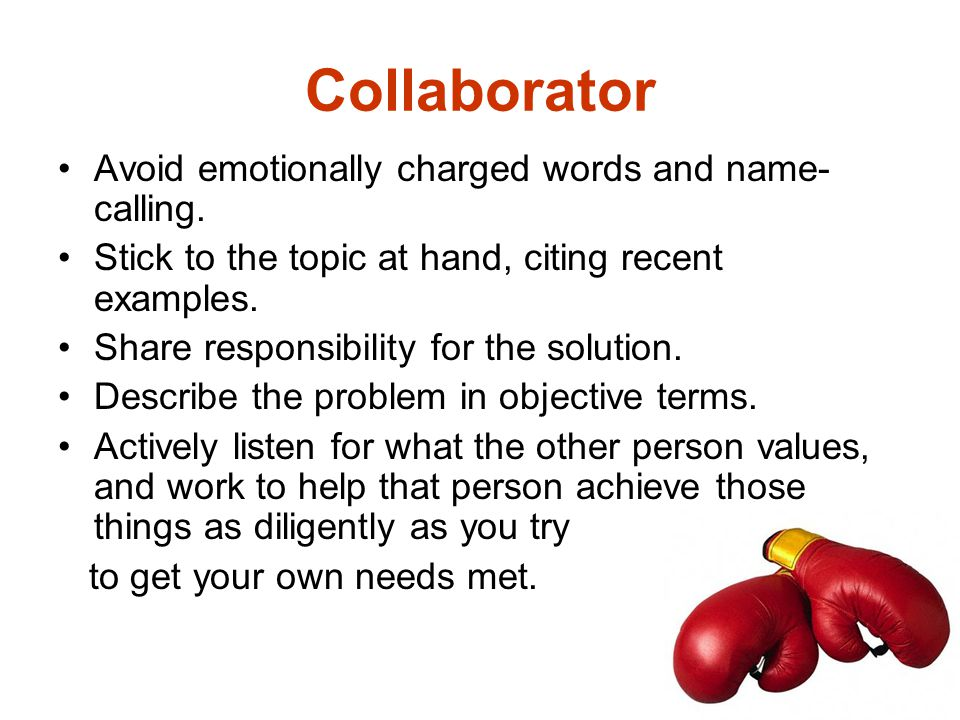 Collaborator Avoid emotionally charged words and name-calling.
