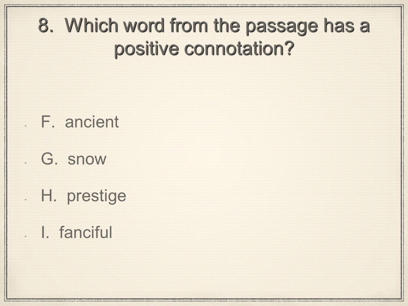 8. Which word from the passage has a positive connotation