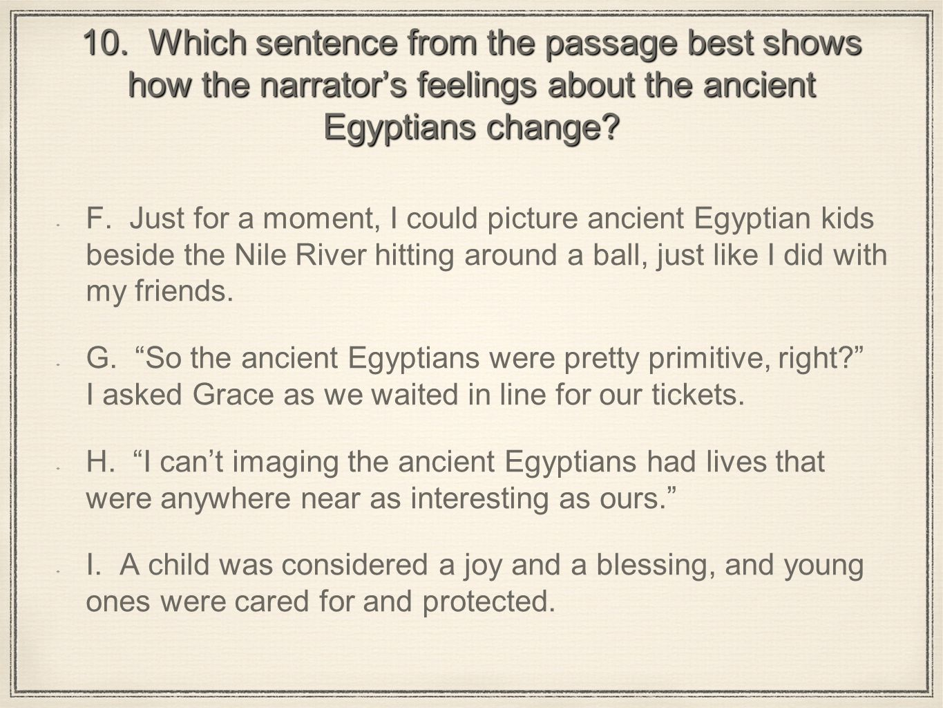 10. Which sentence from the passage best shows how the narrator's feelings about the ancient Egyptians change