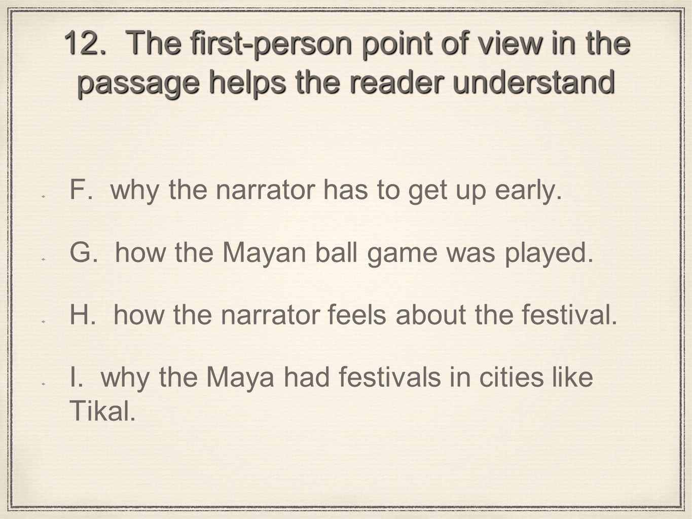 12. The first-person point of view in the passage helps the reader understand