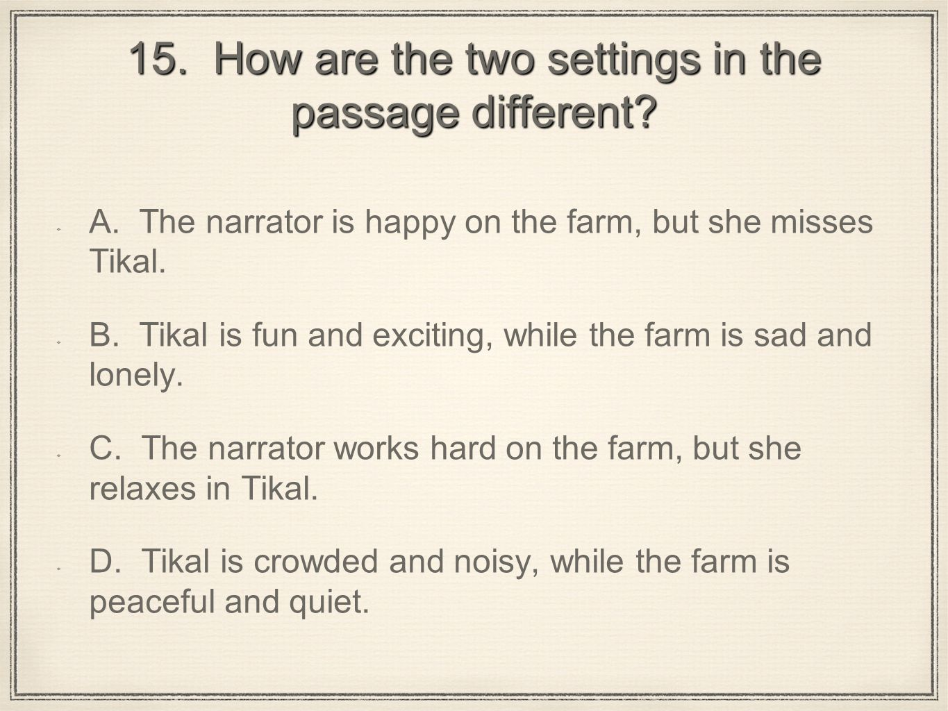 15. How are the two settings in the passage different