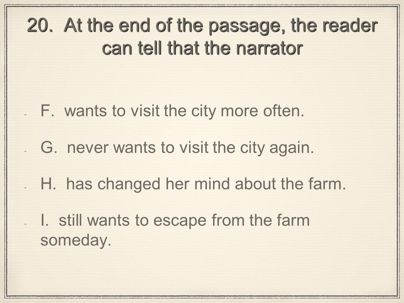 20. At the end of the passage, the reader can tell that the narrator