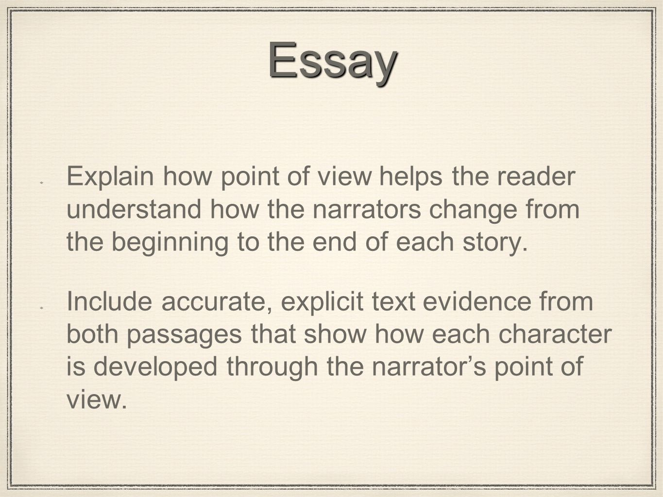 Essay Explain how point of view helps the reader understand how the narrators change from the beginning to the end of each story.