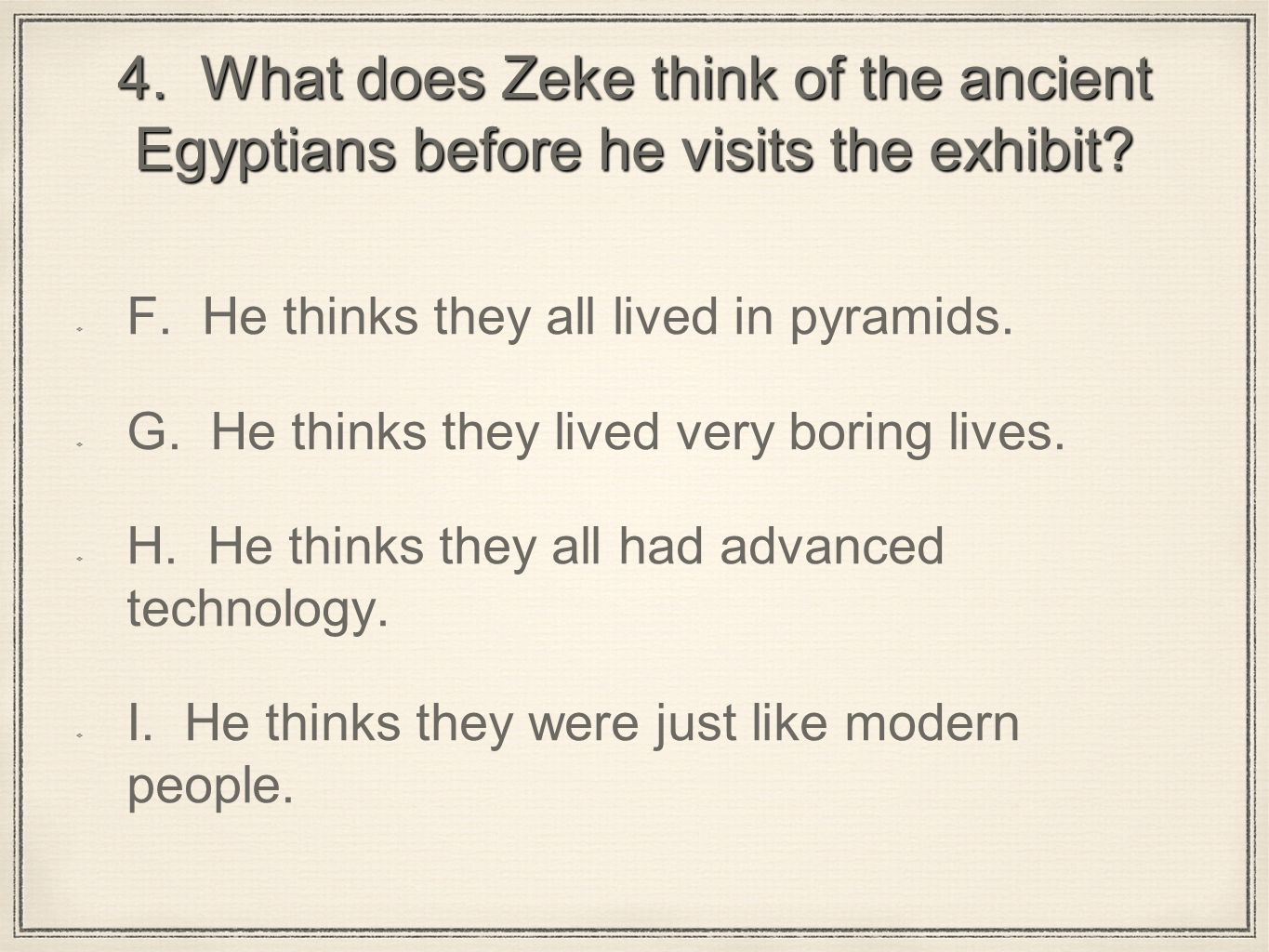 4. What does Zeke think of the ancient Egyptians before he visits the exhibit