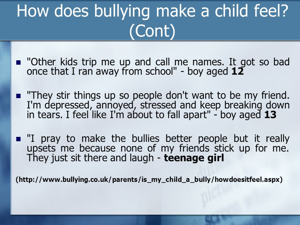 How does bullying make a child feel (Cont)