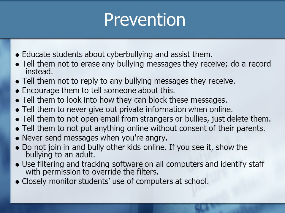Prevention ● Educate students about cyberbullying and assist them.