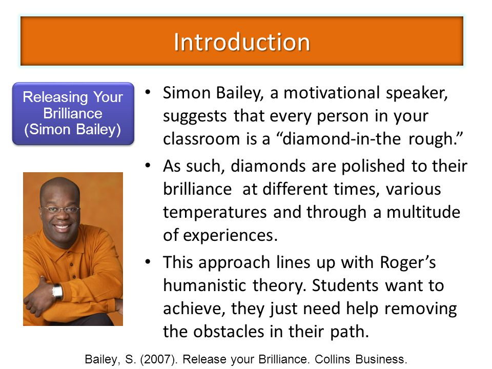 Introduction Simon Bailey, a motivational speaker, suggests that every person in your classroom is a diamond-in-the rough.