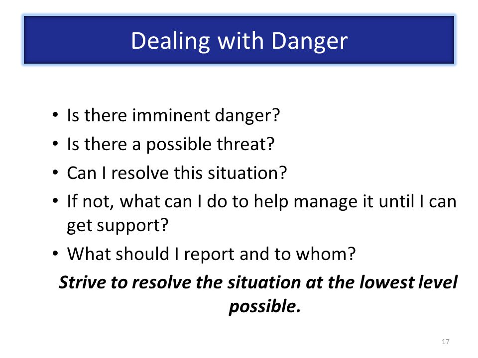 Strive to resolve the situation at the lowest level possible.
