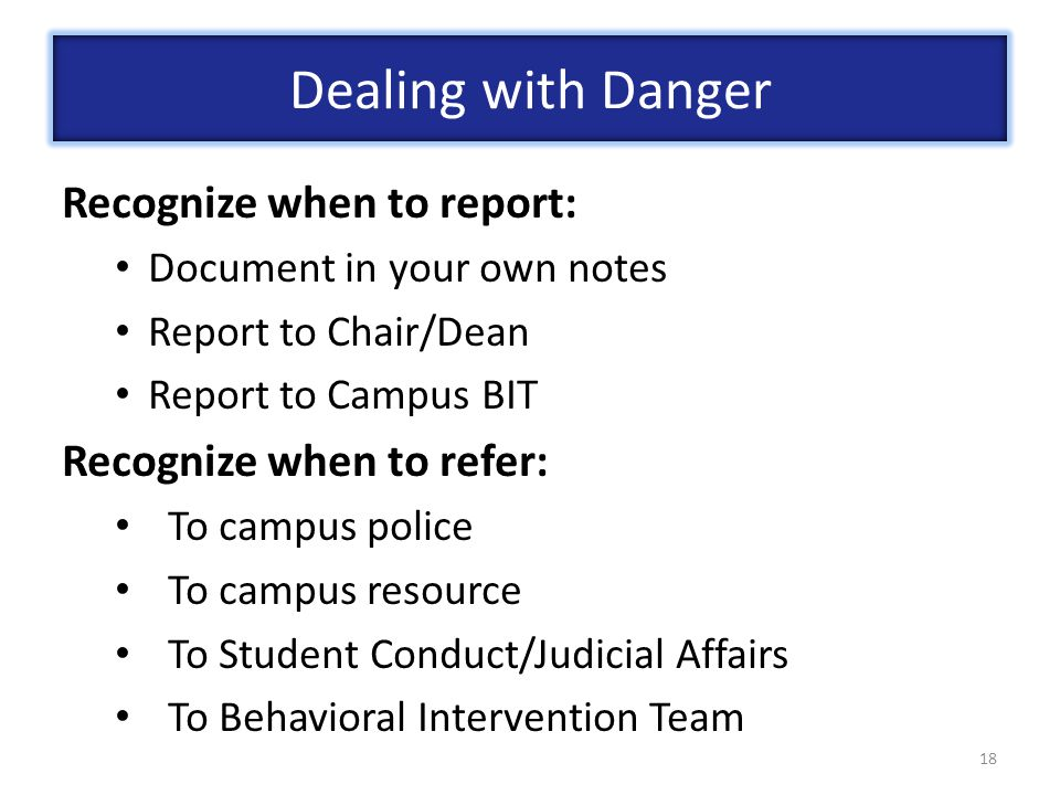 Dealing with Danger Recognize when to report: Recognize when to refer: