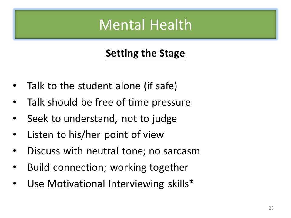 Mental Health Setting the Stage Talk to the student alone (if safe)