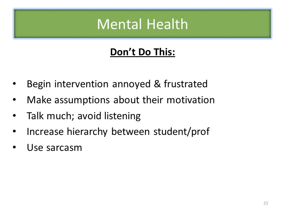 Mental Health Don't Do This: Begin intervention annoyed & frustrated