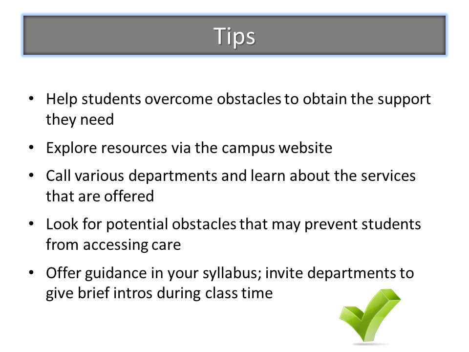 Tips Help students overcome obstacles to obtain the support they need