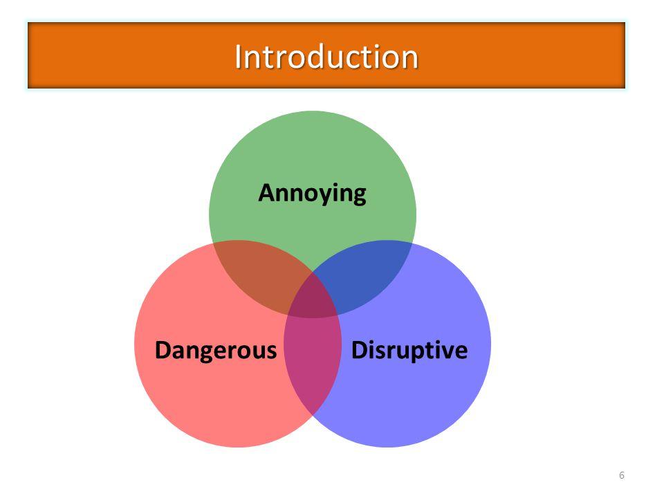 Introduction Annoying Disruptive Dangerous