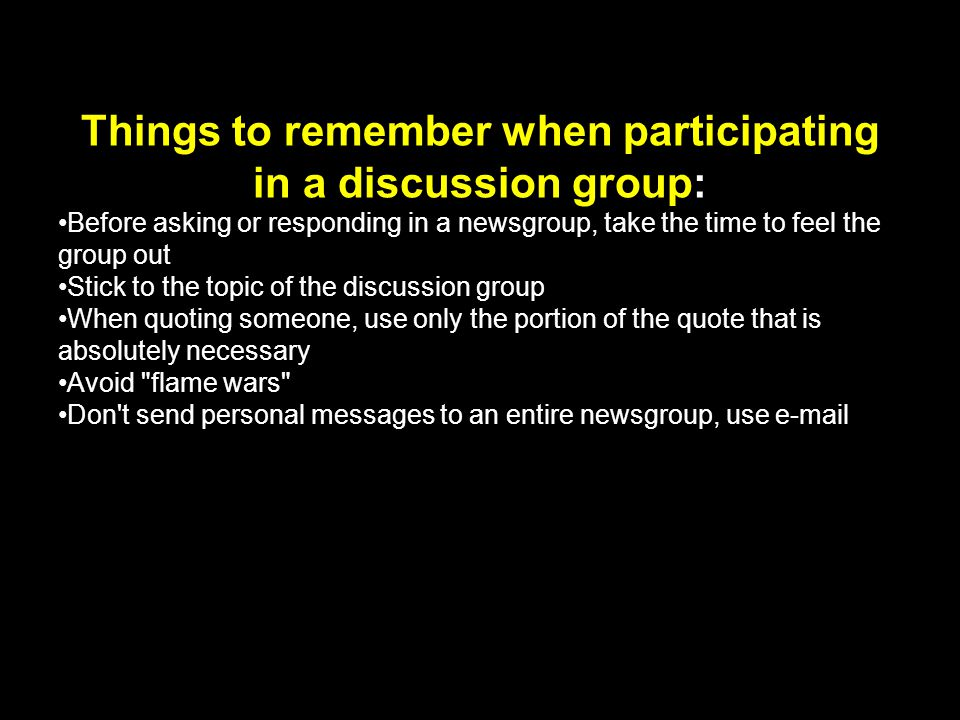 Things to remember when participating in a discussion group: