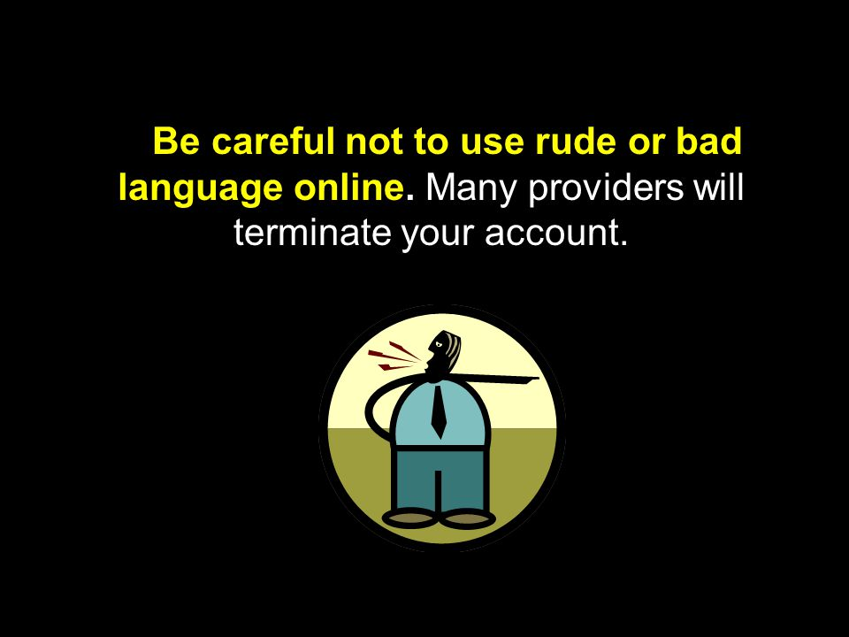 Be careful not to use rude or bad language online
