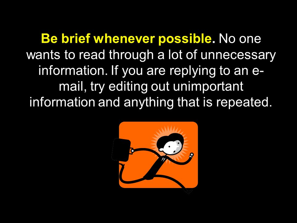 Be brief whenever possible