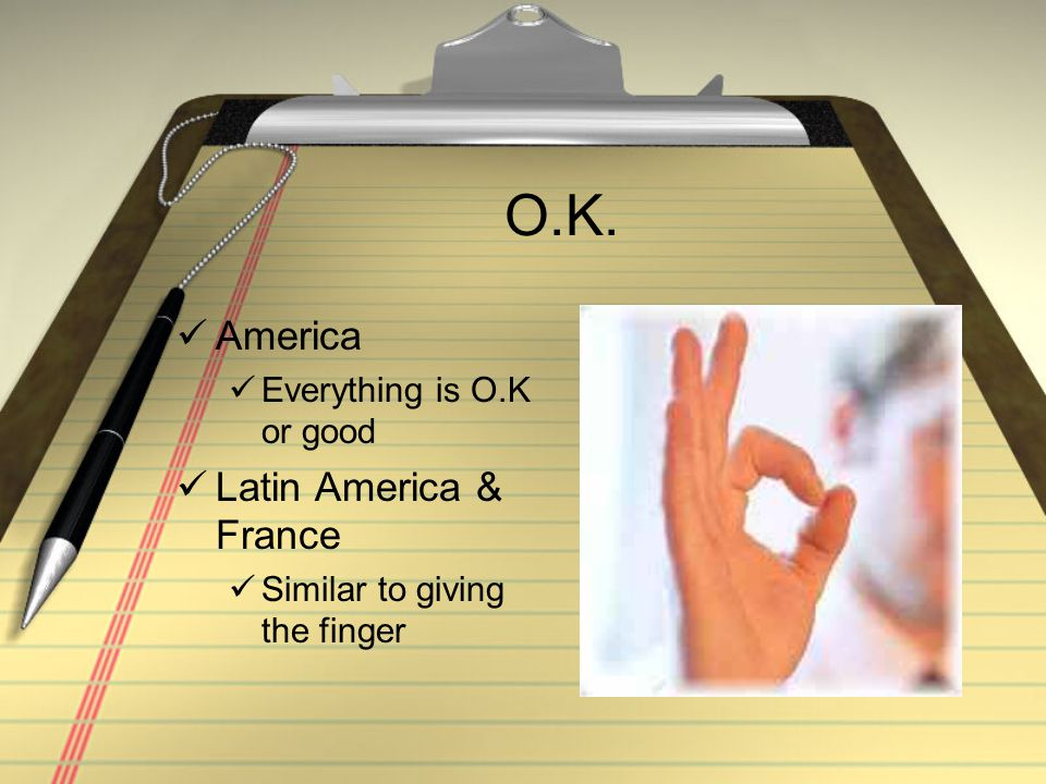 O.K. America Latin America & France Everything is O.K or good