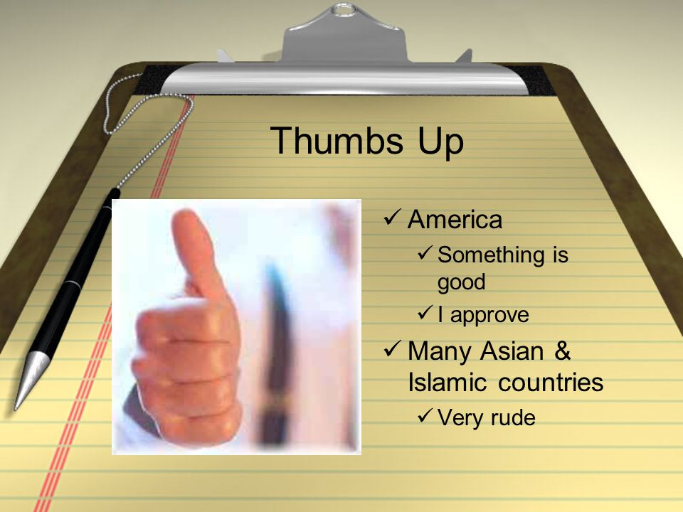 Thumbs Up America Many Asian & Islamic countries Something is good