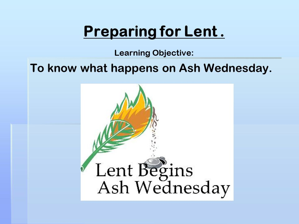 Learning Objective: To know what happens on Ash Wednesday.