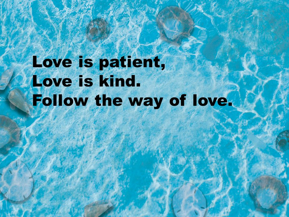 Love is patient, Love is kind. Follow the way of love.