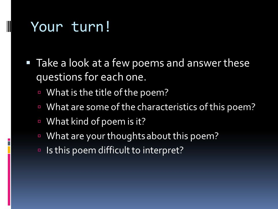 Your turn! Take a look at a few poems and answer these questions for each one. What is the title of the poem