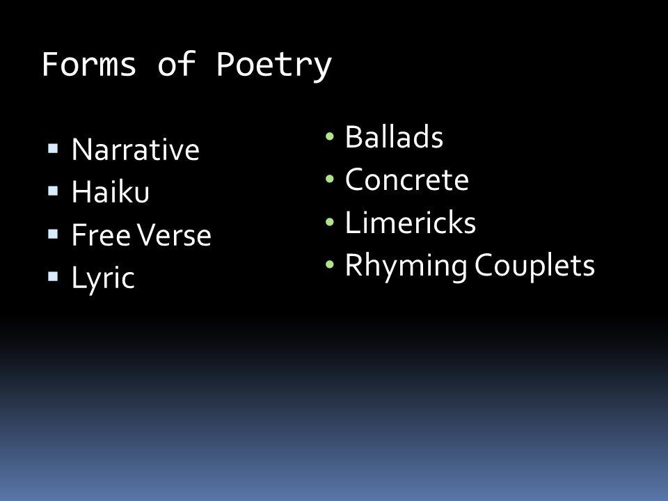 Forms of Poetry Ballads Narrative Concrete Haiku Limericks Free Verse