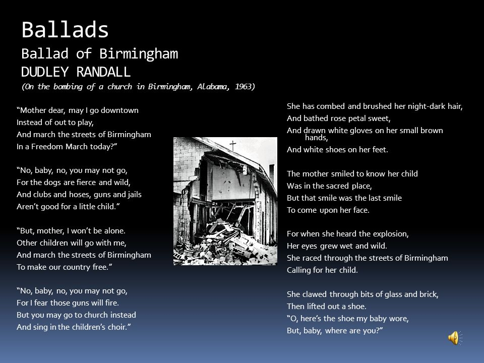 Ballads Ballad of Birmingham DUDLEY RANDALL (On the bombing of a church in Birmingham, Alabama, 1963)