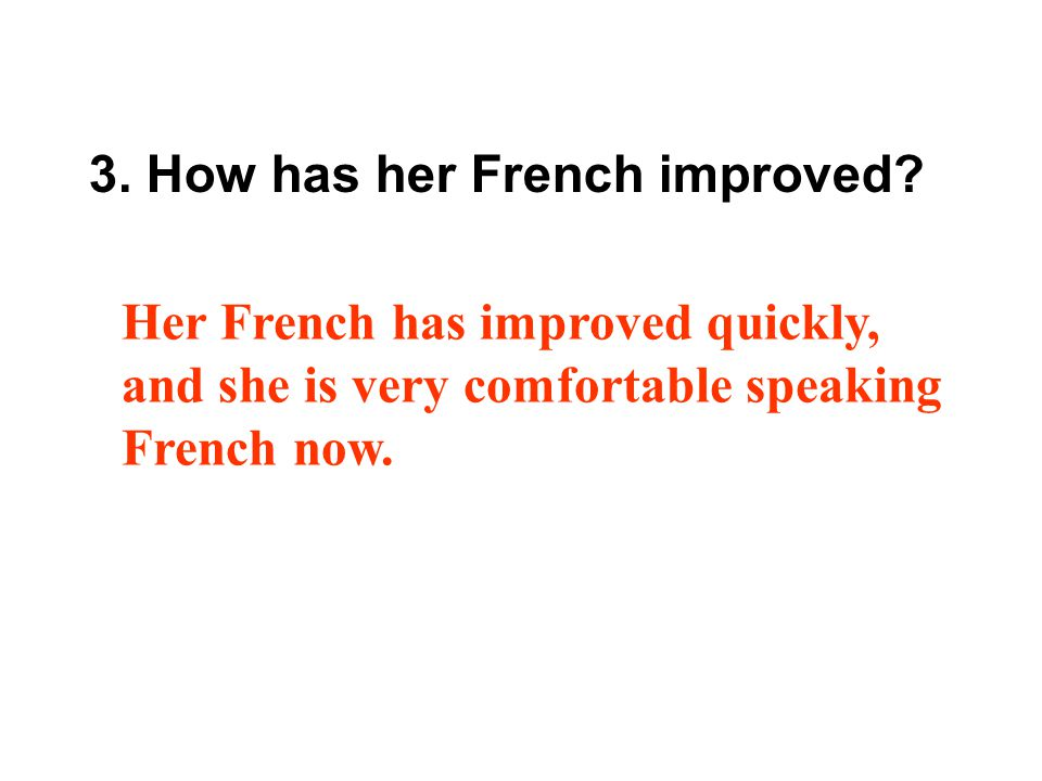 3. How has her French improved