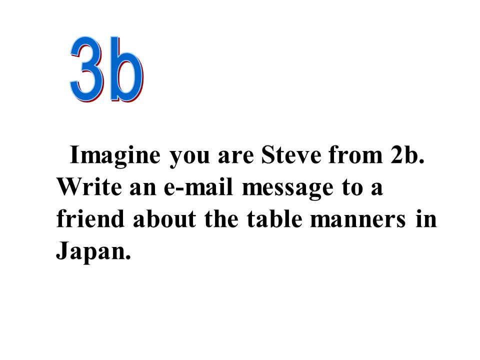 3b Imagine you are Steve from 2b.