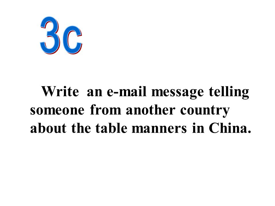 3c Write an e-mail message telling someone from another country about the table manners in China.