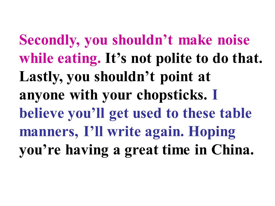 Secondly, you shouldn't make noise while eating
