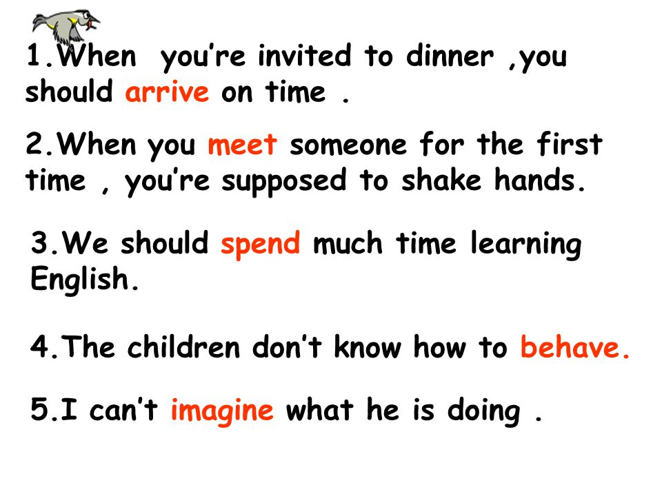 1.When you're invited to dinner ,you should arrive on time .