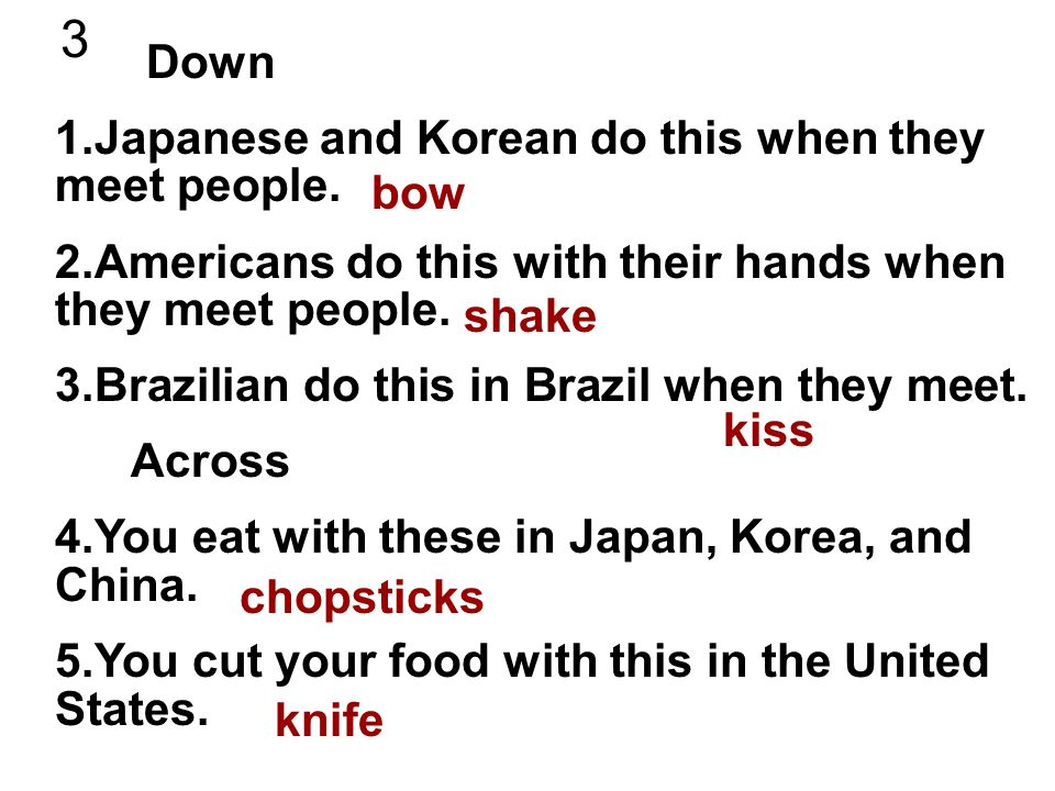 3 Down 1.Japanese and Korean do this when they meet people.