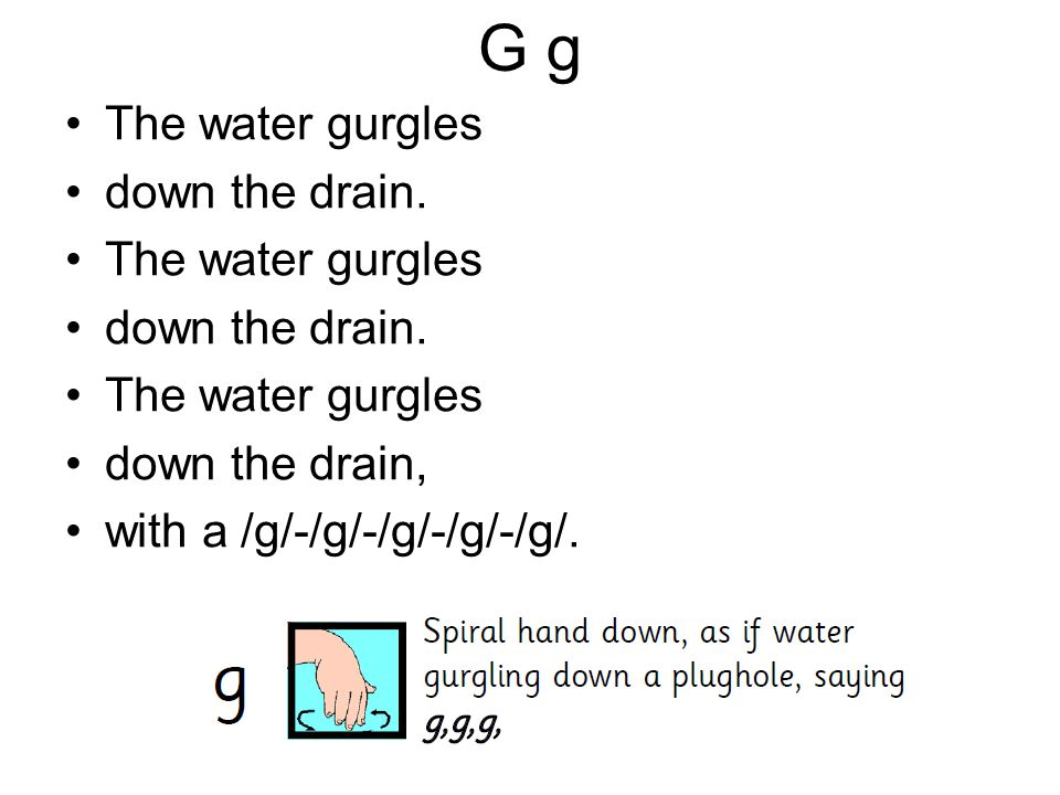 G g The water gurgles down the drain. down the drain,