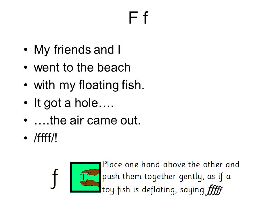 F f My friends and I went to the beach with my floating fish.