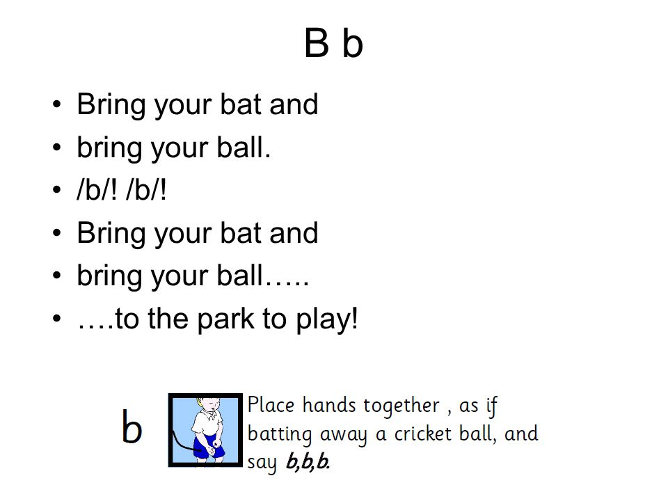B b Bring your bat and bring your ball. /b/! /b/! bring your ball…..