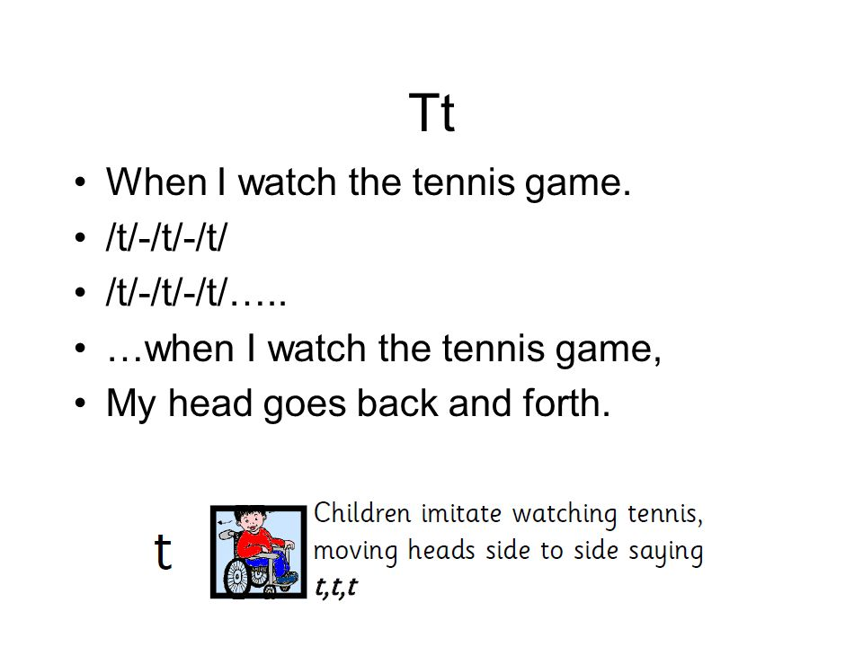 Tt When I watch the tennis game. /t/-/t/-/t/ /t/-/t/-/t/…..