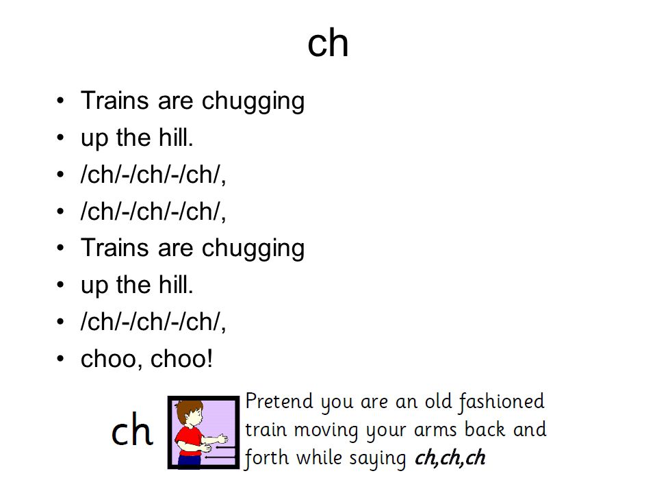 ch Trains are chugging up the hill. /ch/-/ch/-/ch/, choo, choo!