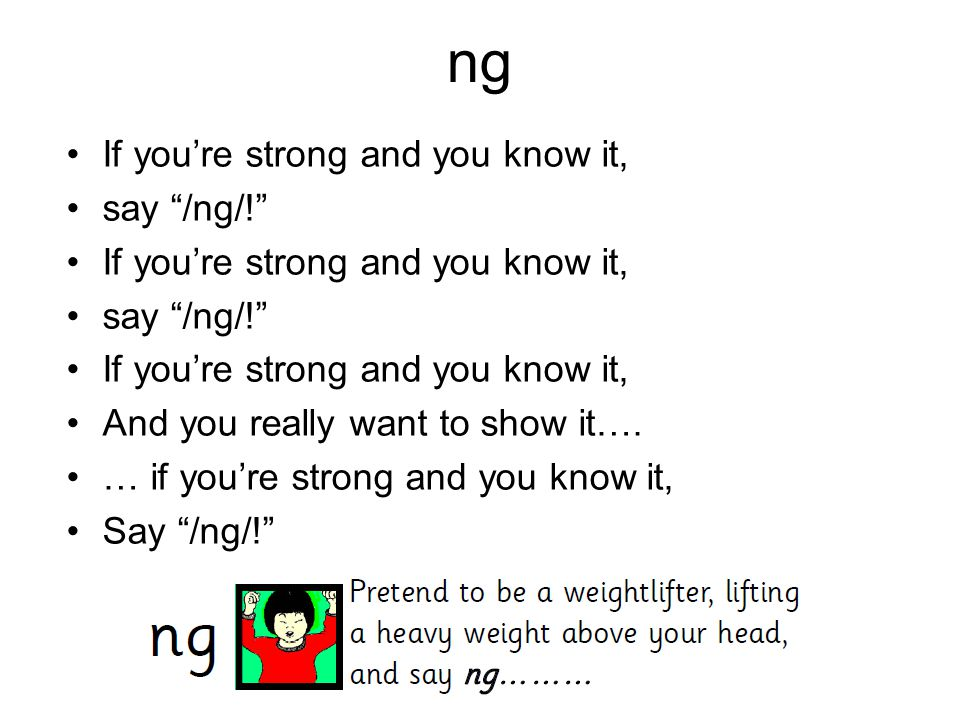 ng If you're strong and you know it, say /ng/!