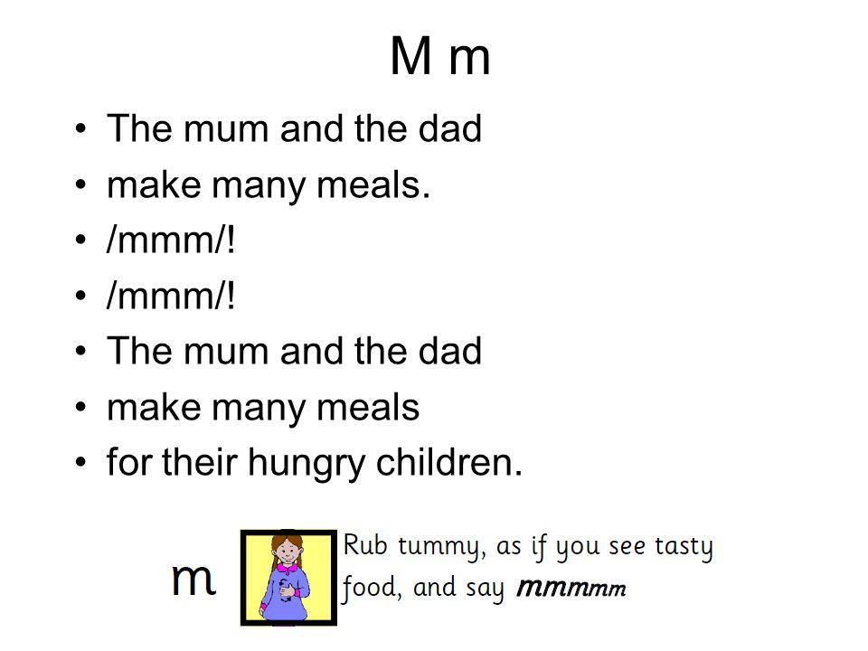 M m The mum and the dad make many meals. /mmm/! make many meals