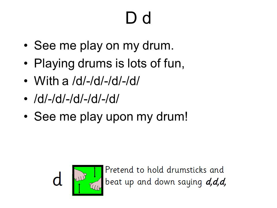 D d See me play on my drum. Playing drums is lots of fun,