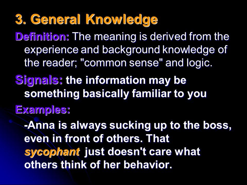 3. General Knowledge Definition: The meaning is derived from the experience and background knowledge of the reader; common sense and logic.