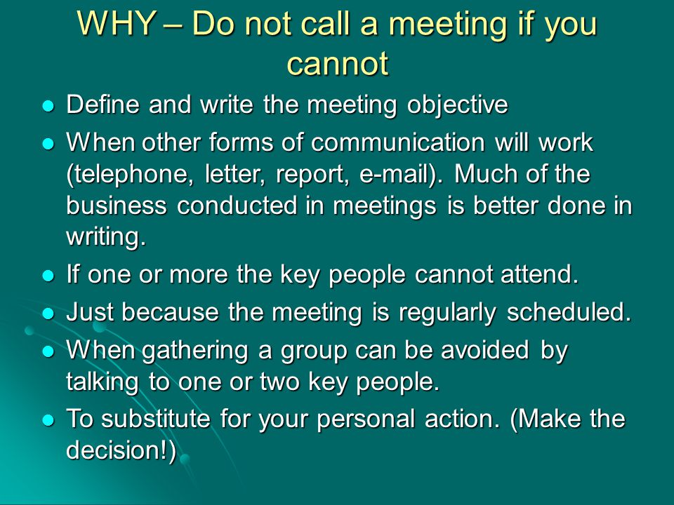 WHY – Do not call a meeting if you cannot