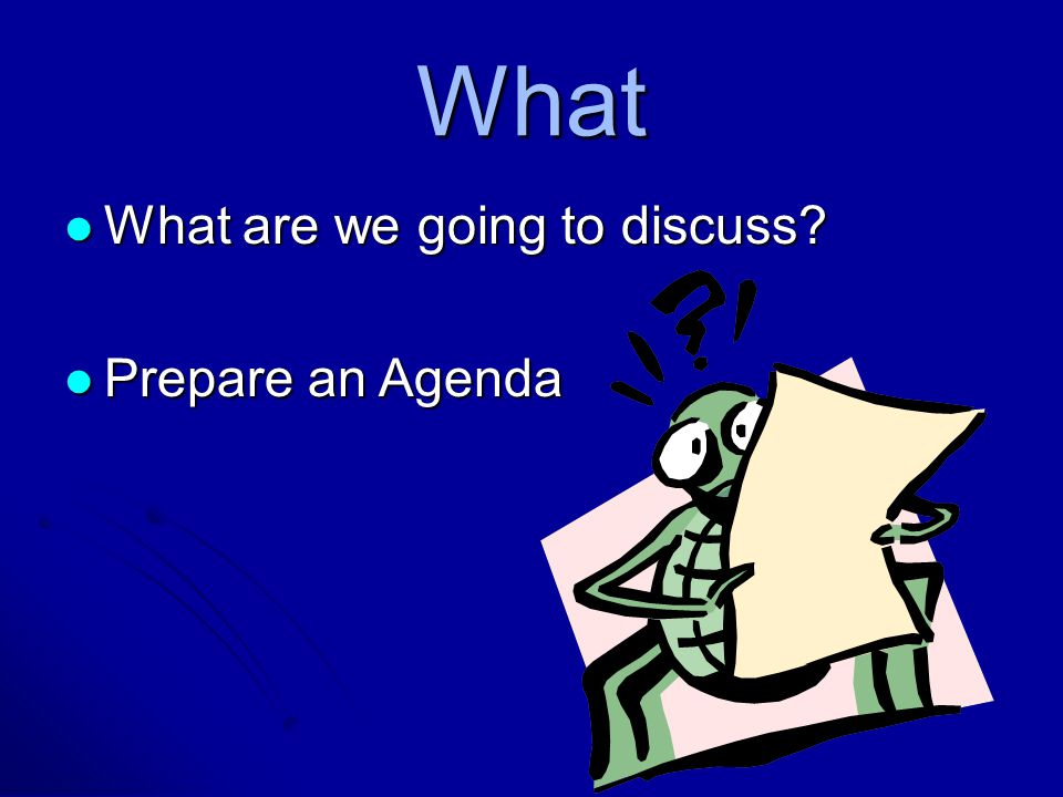 What What are we going to discuss Prepare an Agenda