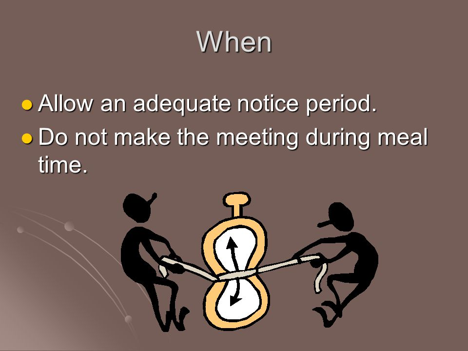 When Allow an adequate notice period.