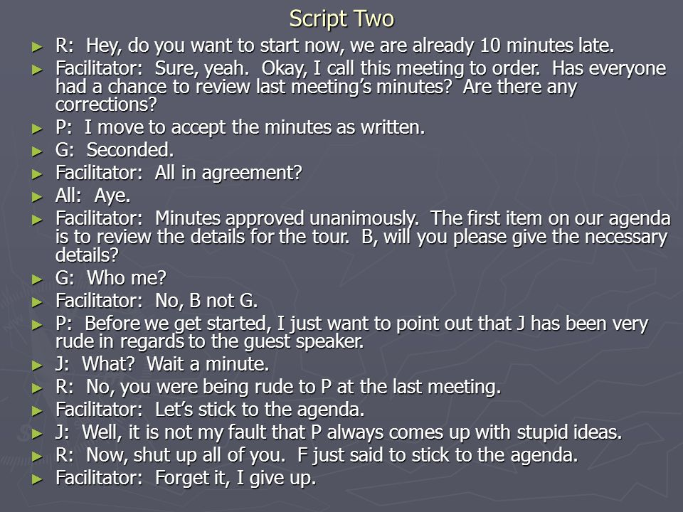 Script Two R: Hey, do you want to start now, we are already 10 minutes late.