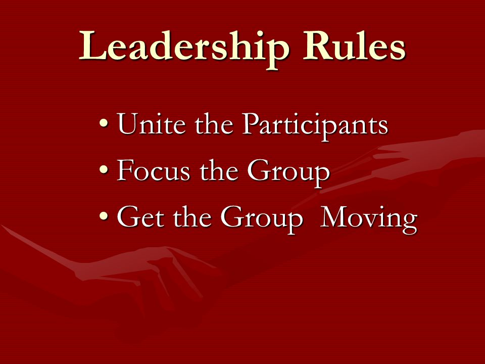 Leadership Rules Unite the Participants Focus the Group