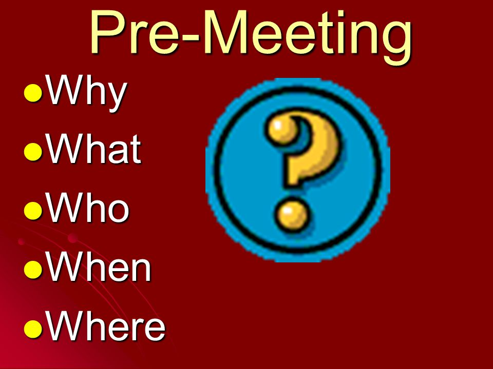 Pre-Meeting Why What Who When Where