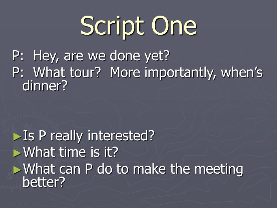 Script One P: Hey, are we done yet